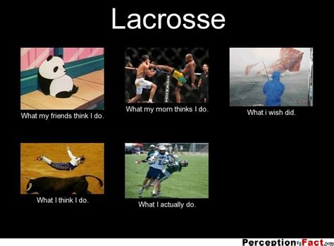 Lacrosse Memes - lacrosse what people think i do what i really do