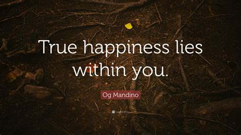Lies Within You by Og Mandino Quote True Happiness Lies Within You 12