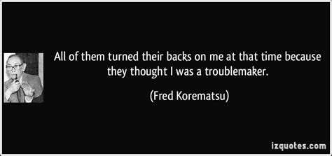 fred korematsu quotes who turn their back on you quotes quotesgram