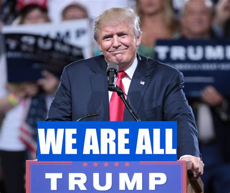 donald trump now we are all trump refuel blog