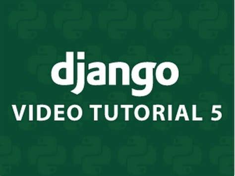 django tutorial video django tutorial 5 youtube