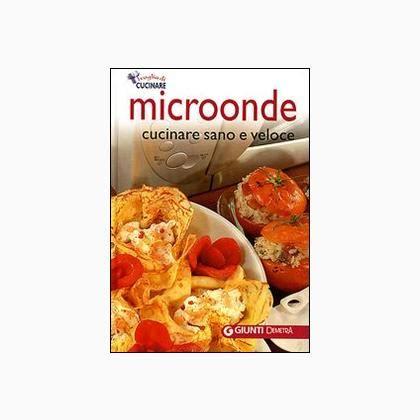 cucinare sano microonde cucinare sano e veloce de giunti editrice