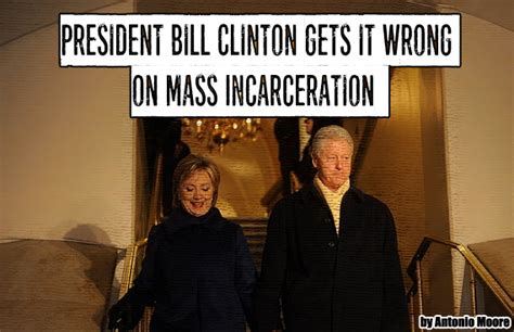 presidents and mass incarceration choices at the top repercussions at the bottom books president bill clinton gets it wrong on mass incarceration