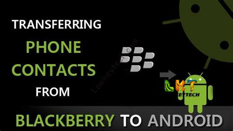how to copy contacts from android how to transfer phone contacts from a blackberry to android lowkeytech