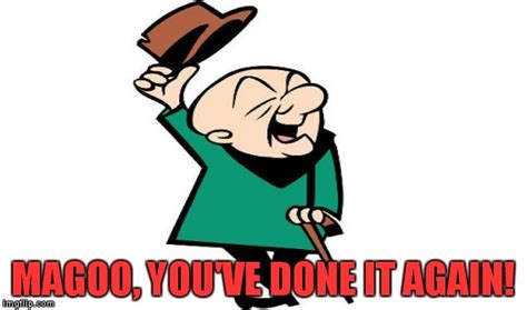 Mr Magoo Meme - its over there imgflip