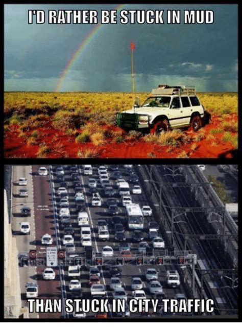 jeep stuck in mud meme rather be stuck in mud than stuckin city traffic meme on