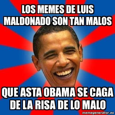 Memes De Luis - meme obama los memes de luis maldonado son tan malos que asta obama se caga de la risa de lo
