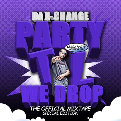 house music dj mixes dj x change party til we drop ultra party house music dj mix x change x change