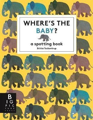 wheres the baby britta 1783706104 where s the baby kinder books