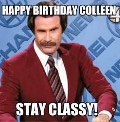 meme creator happy birthday colleen stay classy meme