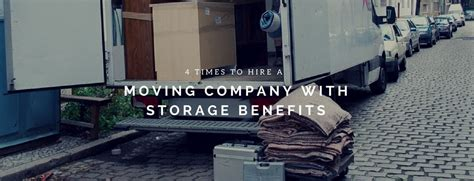 hire a mover 4 times to hire a moving company with storage benefits a