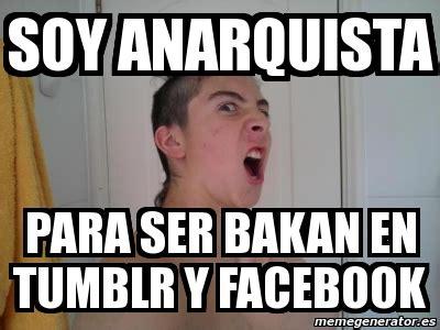 Meme Generator Tumblr - meme personalizado soy anarquista para ser bakan en