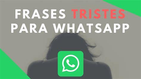 imagenes para reflexionar whatsapp frases para whatsapp tristes frases tristes para