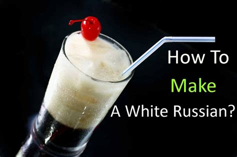 5 minute recipe to make a white russian that isn t from russia