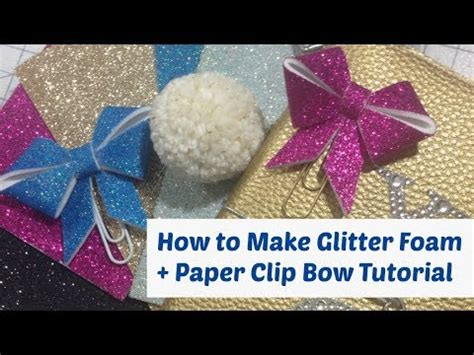 How To Make Glitter Stay On Paper - how to make glitter foam sheets plus paper clip bow
