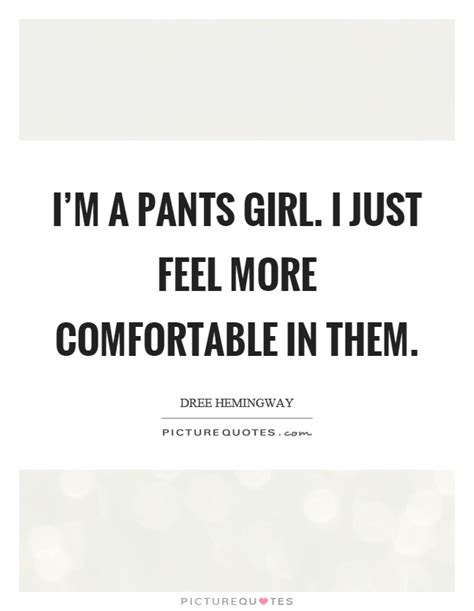 how to make a girl feel comfortable i m a pants girl i just feel more comfortable in them
