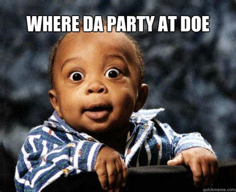 Birthday Party Memes - where da party at doe happy birthday kenzie quickmeme