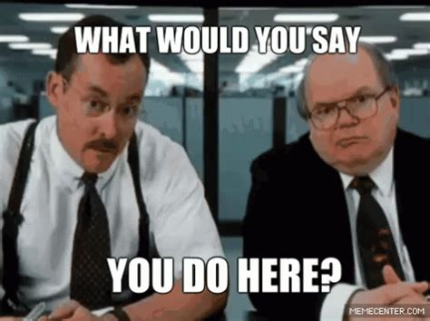Office Space What Would You Say Gif What Would You Say You Do Here Office Space Gif