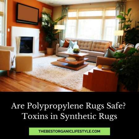 polypropylene rugs safety are polypropylene rugs safe and non toxic