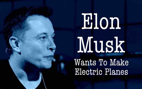 elon musk jet elon musk wants to develop an electric airplane that takes