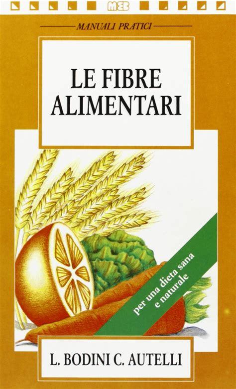 alimenti con fibre quali sono le fibre cosa sono e in quali alimenti trovarle