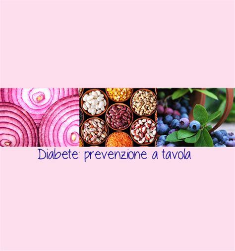 prevenzione diabete alimentazione diabete prevenzione a tavola cucina semplicemente