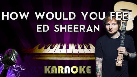 ed sheeran karaoke ed sheeran how would you feel higher key piano karaoke