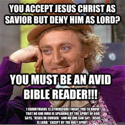 Lord And Savior Jesus Christ Meme - you accept jesus christ as savior but deny him as lord