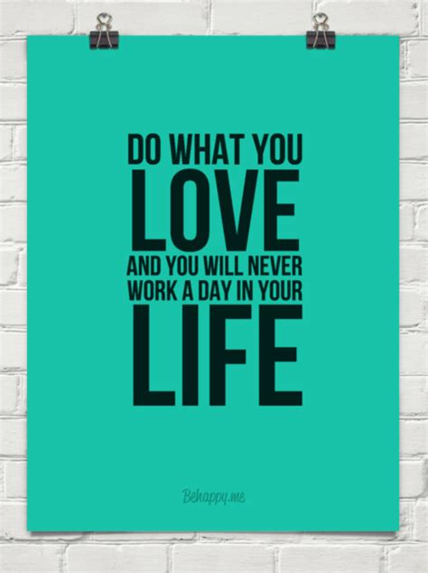 Poster Quote Inspiratif Do What You What You Do do what you and you will never work a day in your 37607 behappy me
