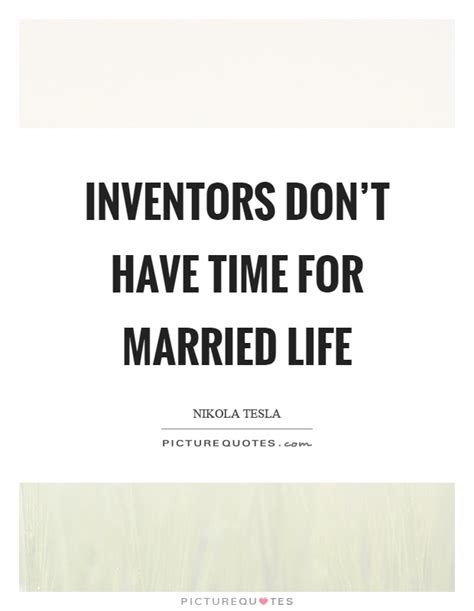 married to medicine phrases inventors don t have time for married life picture quotes