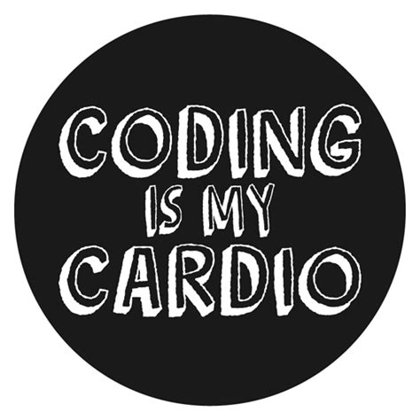 Coding My coding is my cardio just stickers just stickers