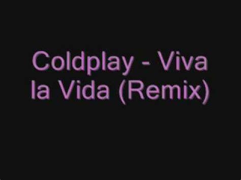 download mp3 coldplay viva la coldplay viva la vida remix youtube