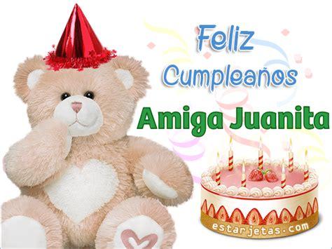 imagenes feliz cumpleaños juanita feliz cumplea 241 os amiga juanita im 225 genes de cumplea 241 os