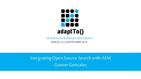 Open Source Search Adaptto 2014 Integrating Open Source Search With Cq Aem