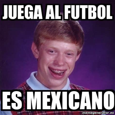 Meme Mexicano - meme bad luck brian juega al futbol es mexicano 921599