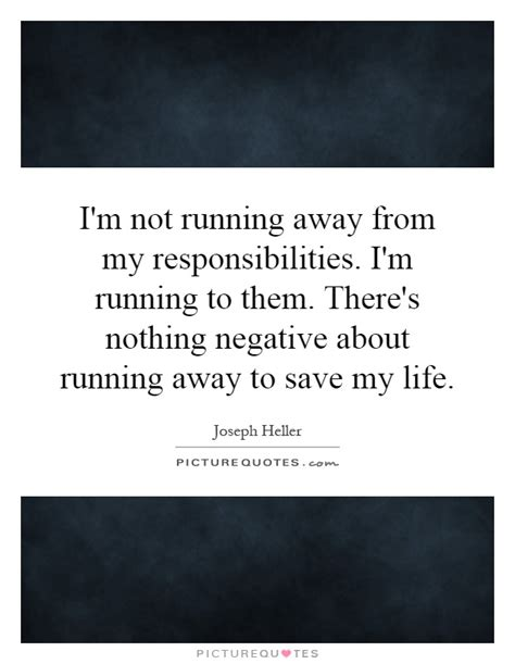 how to my not to run away i m not running away from my responsibilities i m running to picture quotes