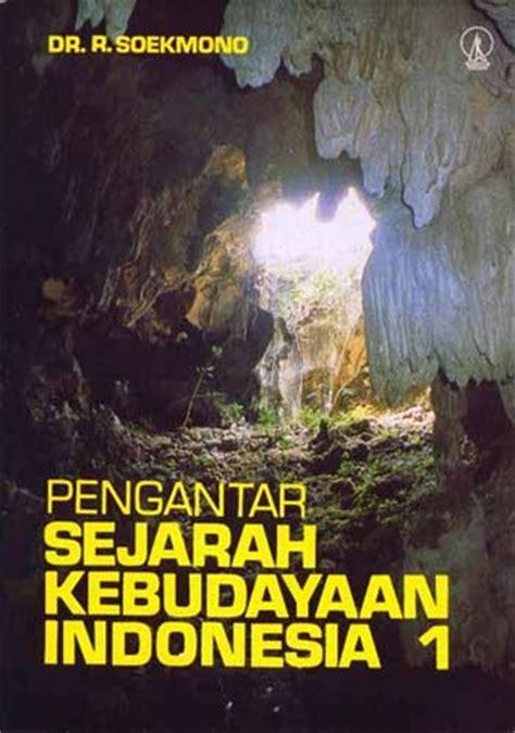 Pengantar Sejarah Kebudayaan Indonesia Jilid 3 Soekmono pengantar sejarah kebudayaan indonesia 1 by soekmono reviews discussion bookclubs lists