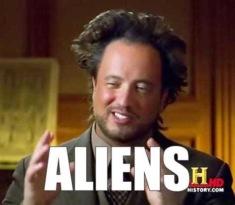 Aliens Meme Guy - memes history channel alien guy meme generator aliens