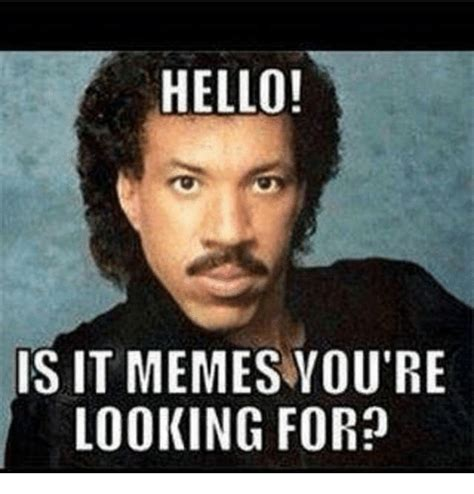 Meme Pics - hello is it memes you re looking for hello meme on sizzle