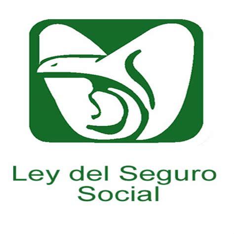 En La Ley Del Imss Ley Del Seguro Social Ley Vigente Del Seguro | reformas a la ley del seguro social eligio gonzalez