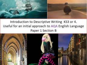 aqa an introduction to descriptive writing ks3 or 4 useful for aqa english language paper 1 section b introduction by