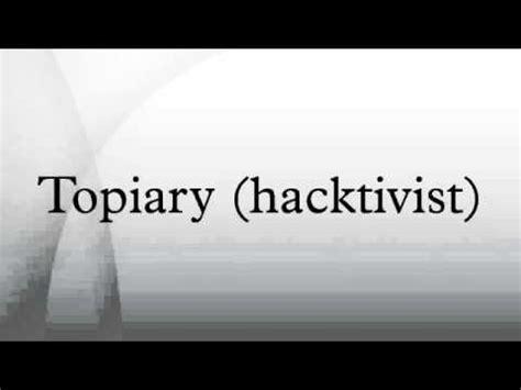 topiary hacktivist topiary hacktivist