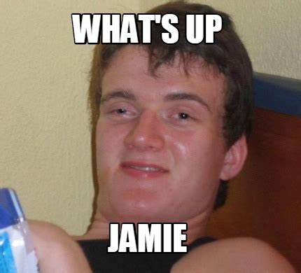 Whats Up Memes - meme creator what s up jamie