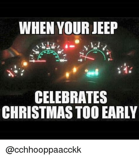 Early Christmas Meme - when your jeep celebrates christmas too early christmas