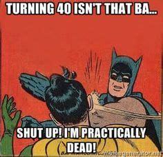 Turning 40 Meme - 1000 images about happy birthday meme on pinterest