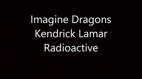 kendrick lamar radioactive imagine dragons feat kendrick lamar radioactive remix
