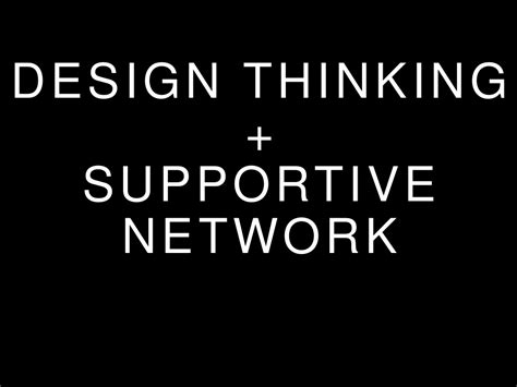 design thinking limitations design thinking supportive network