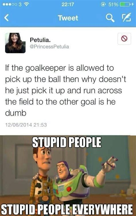 Stupid People Everywhere Meme - 1000 images about soccer on pinterest soccer ball