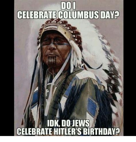 Native American Memes - dol celebrate columbus day idk dojews celebrate hitler s