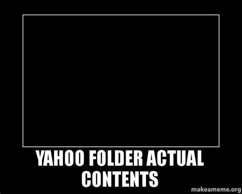 Meme Folder - yahoo folder actual contents motivational meme make a meme